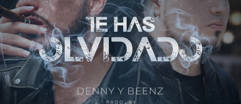 """Denny y Beenz Lanzan su nuevo sencillo """"Te Has Olvidado"""""""